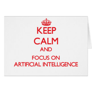 Keep calm and focus on ARTIFICIAL INTELLIGENCE Greeting Card