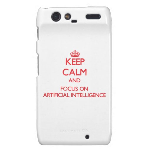 Keep calm and focus on ARTIFICIAL INTELLIGENCE Droid RAZR Covers