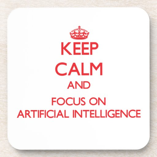 Keep calm and focus on ARTIFICIAL INTELLIGENCE Coasters