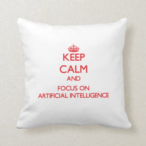 Keep calm and focus on ARTIFICIAL INTELLIGENCE Throw Pillows