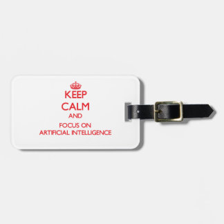 Keep calm and focus on ARTIFICIAL INTELLIGENCE Luggage Tag