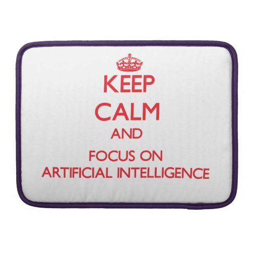 Keep calm and focus on ARTIFICIAL INTELLIGENCE Sleeves For MacBook Pro