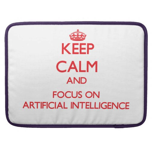 Keep calm and focus on ARTIFICIAL INTELLIGENCE Sleeve For MacBooks