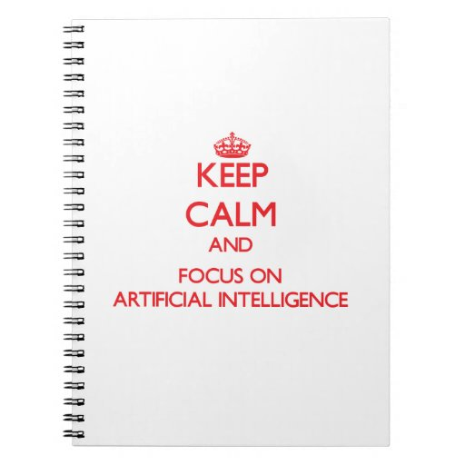 Keep calm and focus on ARTIFICIAL INTELLIGENCE Spiral Notebook