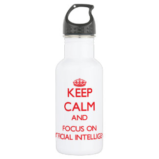 Keep calm and focus on ARTIFICIAL INTELLIGENCE 18oz Water Bottle