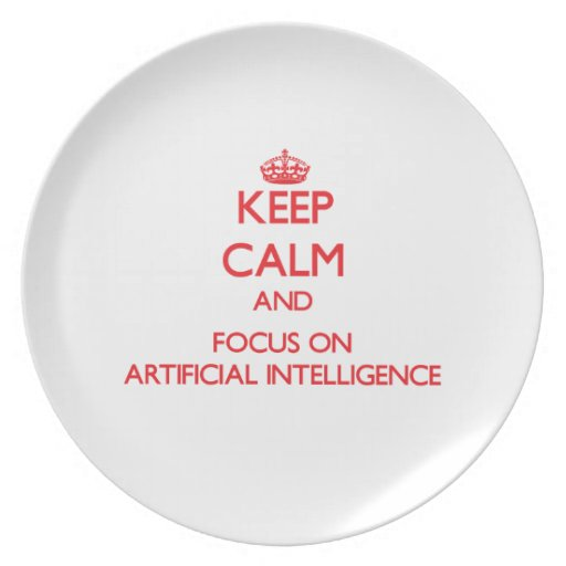 Keep calm and focus on ARTIFICIAL INTELLIGENCE Plate