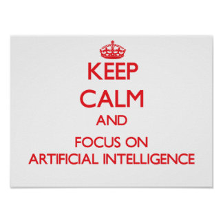 Keep calm and focus on ARTIFICIAL INTELLIGENCE Posters