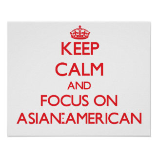 Keep calm and focus on ASIAN-AMERICAN Posters