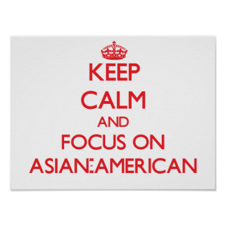 Keep calm and focus on ASIAN-AMERICAN Poster