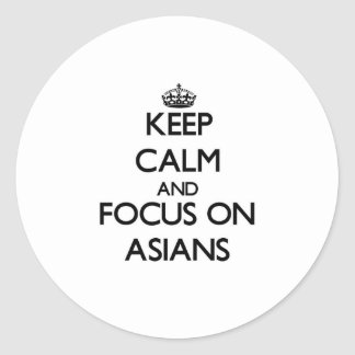 Keep Calm And Focus On Asians Round Stickers