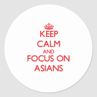 Keep calm and focus on ASIANS Round Sticker