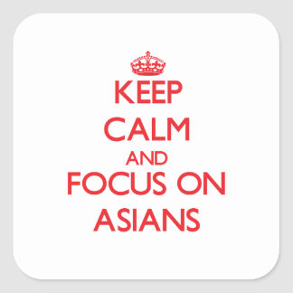 Keep calm and focus on ASIANS Square Stickers