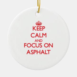 Keep calm and focus on ASPHALT Ceramic Ornament