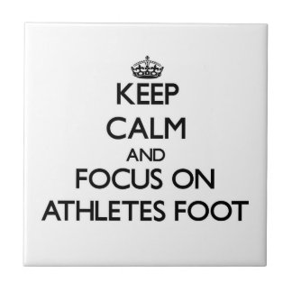 Keep Calm and focus on Athletes Foot Tiles