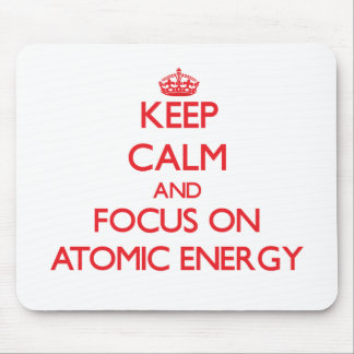Keep calm and focus on ATOMIC ENERGY Mouse Pads