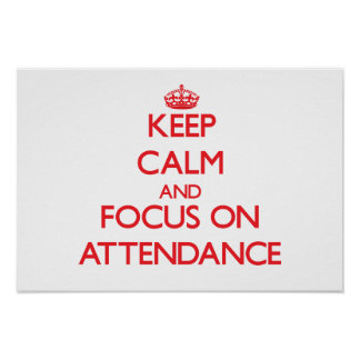 Keep calm and focus on ATTENDANCE Posters