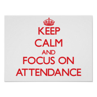 Keep calm and focus on ATTENDANCE Print