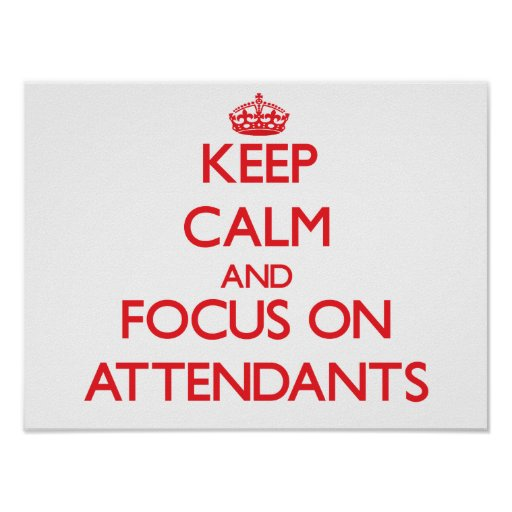 Keep calm and focus on ATTENDANTS Poster