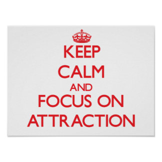 Keep calm and focus on ATTRACTION Posters