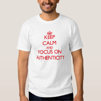 Keep calm and focus on AUTHENTICITY Tee Shirts