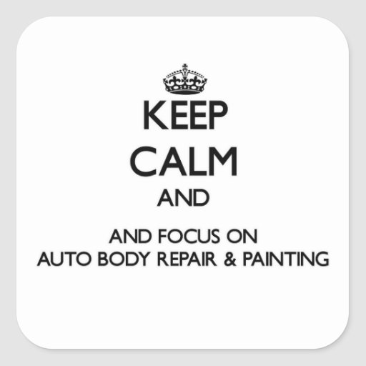 Keep calm and focus on Auto Body Repair & Painting Sticker