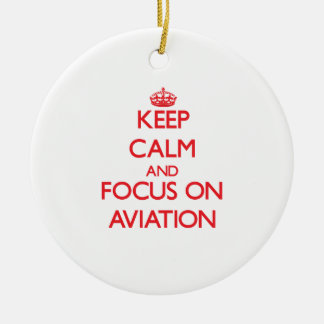 Keep calm and focus on AVIATION Ceramic Ornament