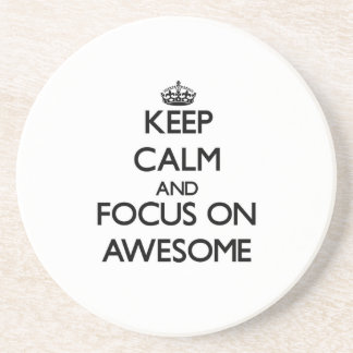 Keep Calm And Focus On Awesome Beverage Coasters