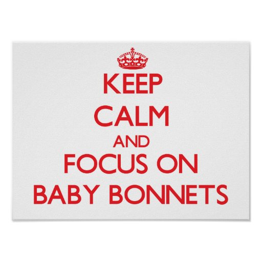 Keep Calm and focus on Baby Bonnets Posters