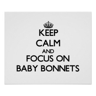 Keep Calm and focus on Baby Bonnets Poster