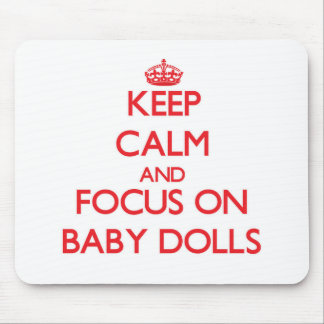 Keep Calm and focus on Baby Dolls Mouse Pad