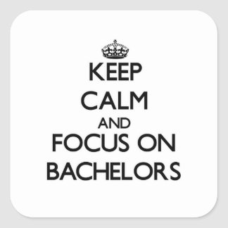 Keep Calm and focus on Bachelors Square Sticker