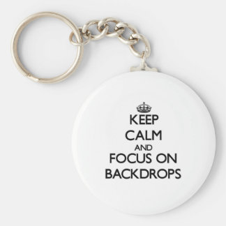 Keep Calm and focus on Backdrops Key Chain