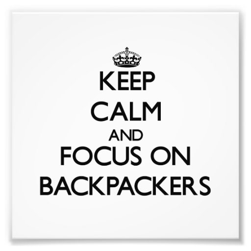 Keep Calm and focus on Backpackers Photographic Print