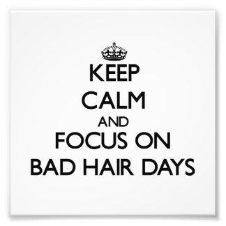 Keep Calm and focus on Bad Hair Days Art Photo
