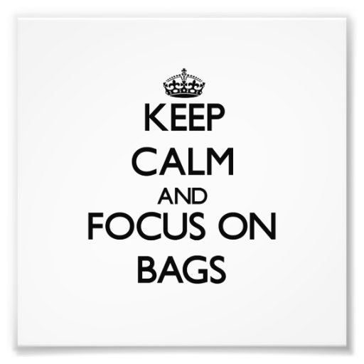 Keep Calm and focus on Bags Photo Print