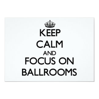 Keep Calm and focus on Ballrooms Custom Invitation