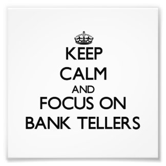 Keep Calm and focus on Bank Tellers Photograph