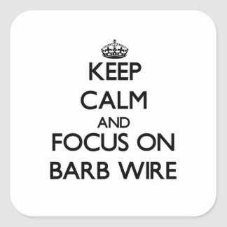 Keep Calm and focus on Barb Wire Square Sticker