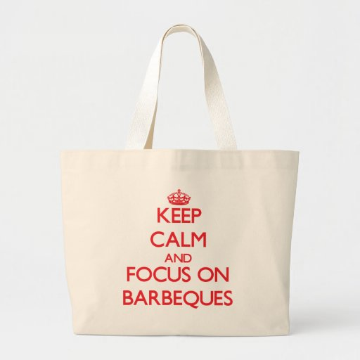 Keep Calm and focus on Barbeques Canvas Bags