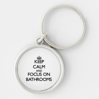 Keep Calm and focus on Bathrooms Key Chains