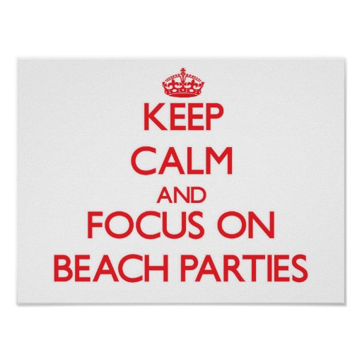 Keep Calm and focus on Beach Parties Poster