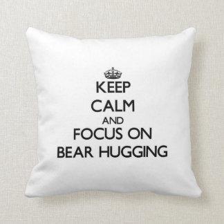 Keep Calm and focus on Bear Hugging Throw Pillow