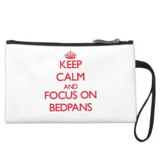 Keep Calm and focus on Bedpans Wristlet Purses