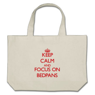 Keep Calm and focus on Bedpans Canvas Bags