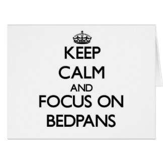 Keep Calm and focus on Bedpans Greeting Cards