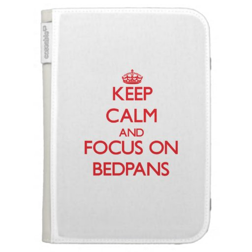 Keep Calm and focus on Bedpans Case For Kindle