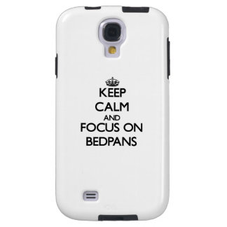 Keep Calm and focus on Bedpans Galaxy S4 Case