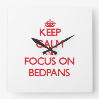 Keep Calm and focus on Bedpans Square Wall Clock
