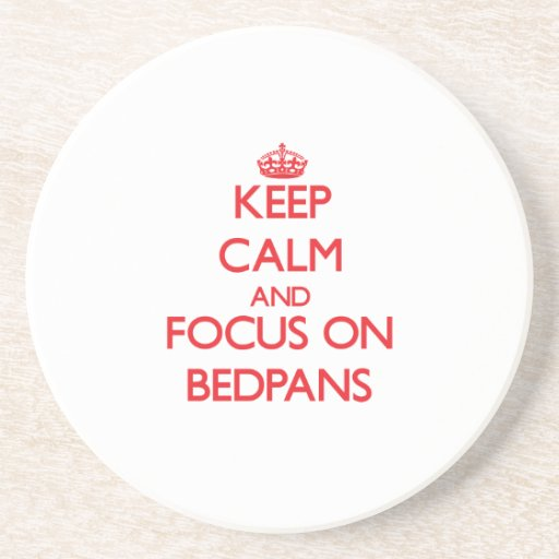 Keep Calm and focus on Bedpans Beverage Coaster