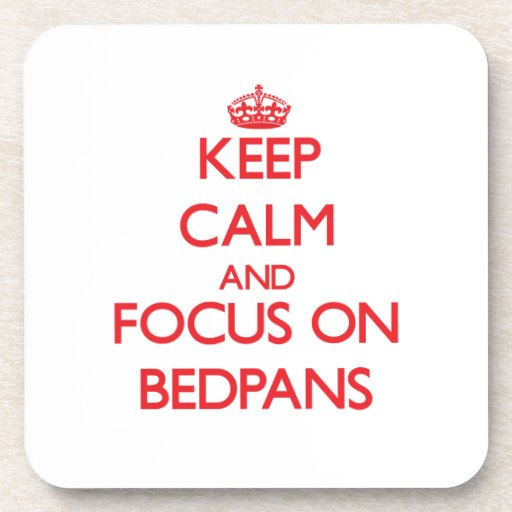 Keep Calm and focus on Bedpans Drink Coaster